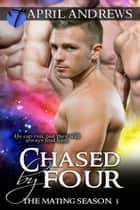 Chased by Four (The Mating Season, 3) ebook by April Andrews