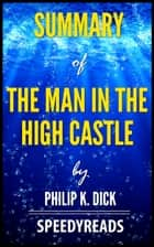 Summary of The Man In The High Castle by Philip K. Dick ebook by SpeedyReads