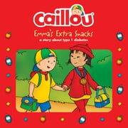Caillou, Emma's Extra Snacks - Read along ebook by Anne Paradis,Eric Sévigny