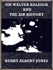 Sir Walter Raleigh and the Air History - A Personal Recollection ebook by Henry Albert Jones