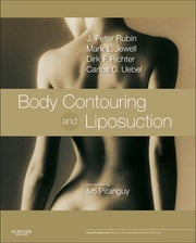 Body Contouring and Liposuction - Expert Consult - Online ebook by J. Peter Rubin,Mark L. Jewell,Dirk Richter,Carlos Oscar Uebel