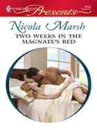 Two Weeks in the Magnate's Bed ebook by Nicola Marsh