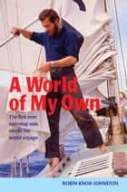 A World of My Own ebook by Sir Robin Knox-Johnston