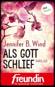 Als Gott schlief - Thriller ebook by Jennifer B. Wind