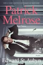 Bad News - Book Two of the Patrick Melrose Novels ebook by Edward St. Aubyn