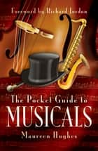 The Pocket Guide to Musicals ebook by Maureen  Hughes