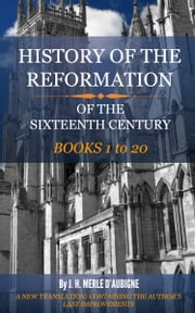 History of the Reformation of the Sixteenth Century ebook by D'Aubigne, J. H. Merle
