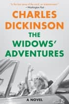 The Widows' Adventures - A Novel ebook by Charles Dickinson