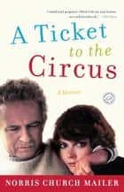 A Ticket to the Circus - A Memoir ebook by Norris Church Mailer