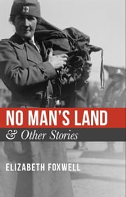 No Man's Land & Other Stories ebook by Elizabeth Foxwell