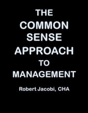 The Common Sense Approach to Management ebook by Robert Jacobi