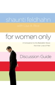For Women Only Discussion Guide - A Companion to the Bestseller about the Inner Lives of Men ebook by Shaunti Feldhahn,Lisa A. Rice