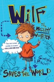 Wilf The Mighty Worrier: Saves the World ebook by Georgia Pritchett