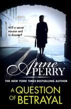 A Question of Betrayal (Elena Standish Book 2) ebook by Anne Perry