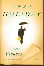 Mr Golightly's Holiday - A Novel ebook by Salley Vickers