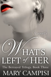 What's of Left Her - The Betrayed Trilogy: Book Three ebook by Mary Campisi