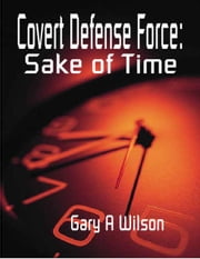 Covert Defense Force: Sake of Time - Defense Force Series, #2 ebook by Gary Wilson