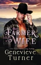 The Farmer Takes a Wife ebook by Genevieve Turner