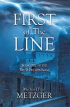 First of the Line - Book One of the Druid Dreams Saga ebook by Michael Paul Metzger