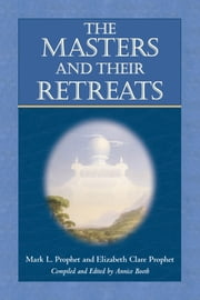 The Masters and Their Retreats ebook by Mark L. Prophet,Elizabeth Clare Prophet,Annice Booth