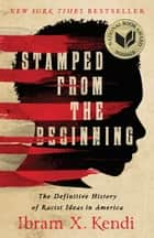Stamped from the Beginning - The Definitive History of Racist Ideas in America ebook by Ibram X. Kendi