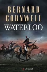 Waterloo ebook by Bernard Cornwell,Donatella Cerutti Pini,Andrea Mazza