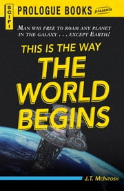 This is the Way the World Begins ebook by J. T. McIntosh