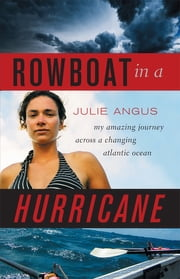 Rowboat in a Hurricane - My Amazing Journey Across a Changing Atlantic Ocean ebook by Julie Angus
