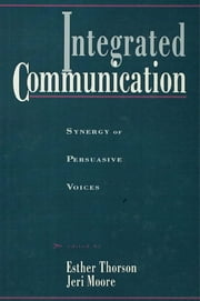 Integrated Communication - Synergy of Persuasive Voices ebook by Esther Thorson,Jeri Moore
