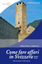 Come fare affari in Svizzera ebook by Stefano Galvano, Rotilio Puzo