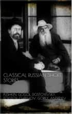Classical Russian Short Stories ebook by Pushkin, Gogol, Dostoyevsky,...