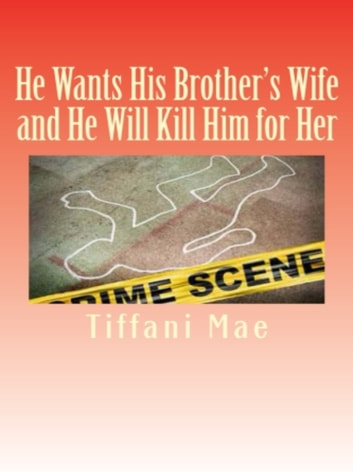 He Wants His Brother's Wife and He Will Kill Him for Her ebook by Tiffani Mae