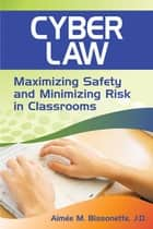Cyber Law - Maximizing Safety and Minimizing Risk in Classrooms ebook by Aimee M. Bissonette
