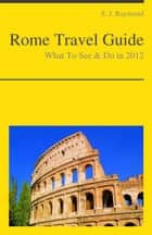 Rome Travel Guide - What To See & Do ebook by S. J. Raymond