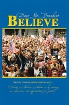 DEAR MR. PRESIDENT BELIEVE ebook by Beverly Cardozo