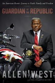 Guardian of the Republic - An American Ronin's Journey to Faith, Family and Freedom ebook by Allen West,Michele Hickford