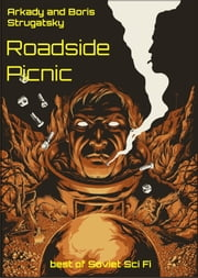 Roadside Picnic - best of Soviet Sci Fi ebook by Arkady Strugatsky,Boris Strugatsky