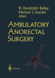 Ambulatory Anorectal Surgery ebook by H. Randolph Bailey,Michael J. Snyder
