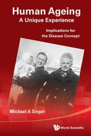 Human Ageing: A Unique Experience - Implications for the Disease Concept ebook by Michael A Singer