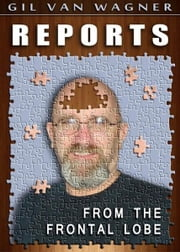Reports From The Frontal Lobe ebook by Gil VanWagner