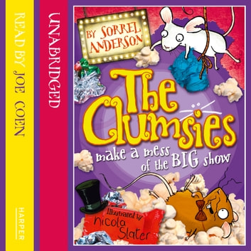 THE CLUMSIES MAKE A MESS OF THE BIG SHOW (The Clumsies, Book 3) audiobook by Sorrel Anderson