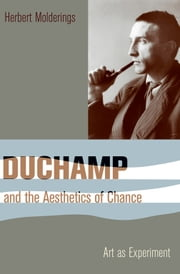 Duchamp and the Aesthetics of Chance - Art as Experiment ebook by Herbert Molderings,John Brogden