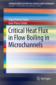 Critical Heat Flux in Flow Boiling in Microchannels ebook by Sujoy Kumar Saha,Gian Piero Celata