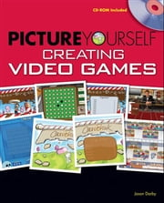 Picture Yourself Creating Video Games ebook by Jason Darby