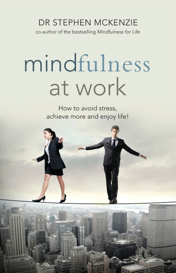 Mindfulness at Work - How to avoid stress, achieve more and enjoy life! ebook by McKenzie, Dr Stephen