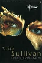 Someone To Watch Over Me ebook by Tricia Sullivan