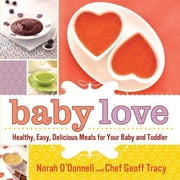 Baby Love - Healthy, Easy, Delicious Meals for Your Baby and Toddler ebook by Norah O'Donnell,Geoff Tracy