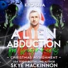 Alien Abduction for Beginners - Christmas Assignment audiobook by Skye MacKinnon