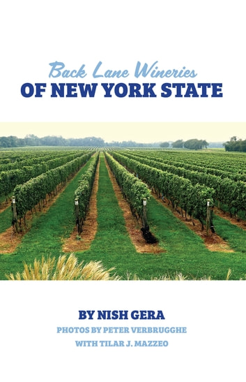 Back Lane Wineries of New York State ebook by Nish Gera,Peter Verbrugghe,Tilar J. Mazzeo