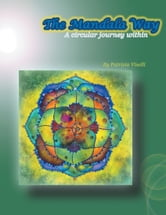 The Mandala Way - A Circular Journey Within ebook by Patrizia Viselli